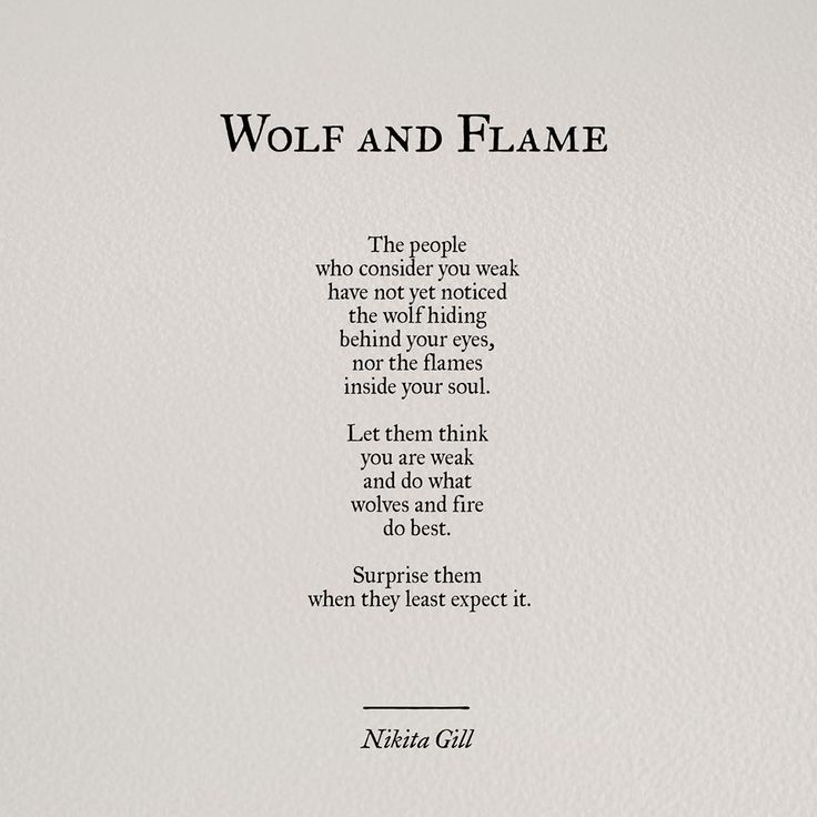 Wolf and flame..let them think you are weak..