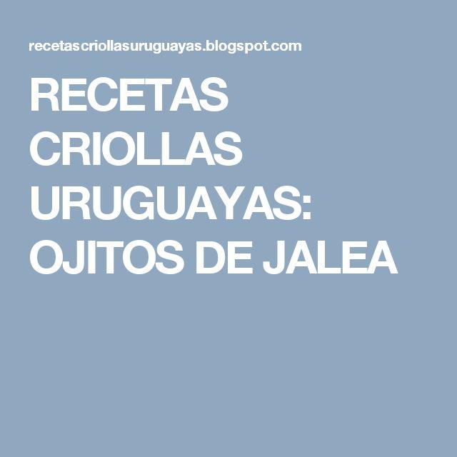 RECETAS CRIOLLAS URUGUAYAS: OJITOS DE JALEA