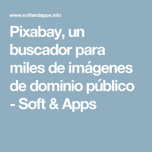 Pixabay, un buscador para miles de imágenes de dominio público - Soft & Apps