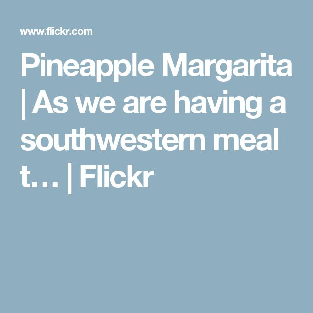 Pineapple Margarita   As we are having a southwestern meal t…   Flickr