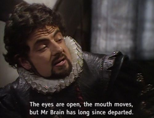 The eyes are open, the mouth moves - Blackadder quote