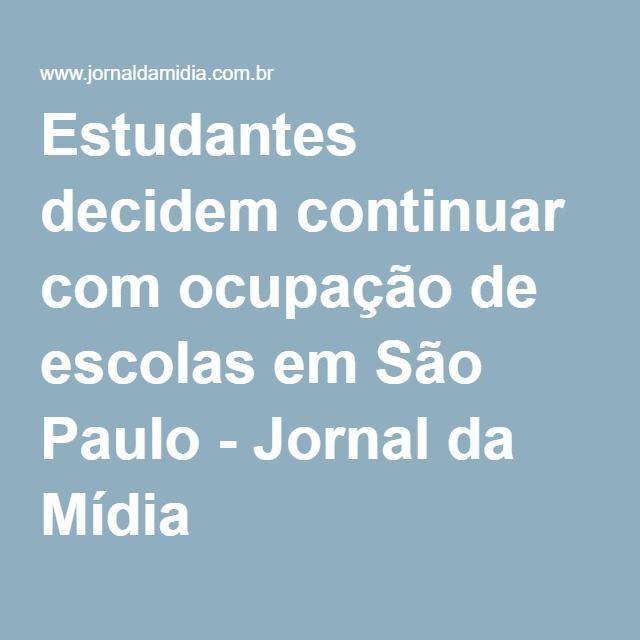 Estudantes decidem continuar com ocupação de escolas em São Paulo - Jornal da Mídia