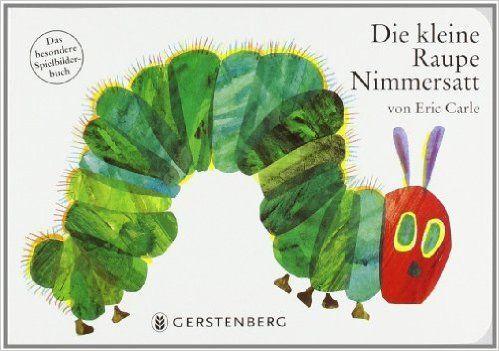 Die kleine Raupe Nimmersatt. Pappbilderbuch: Das besondere Spielbilderbuch: Amazon.de: Eric Carle: Bücher