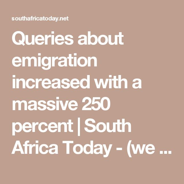Queries about emigration increased with a massive 250 percent   South Africa Today - (we do not feel safe here, brutal murder of whites daily)