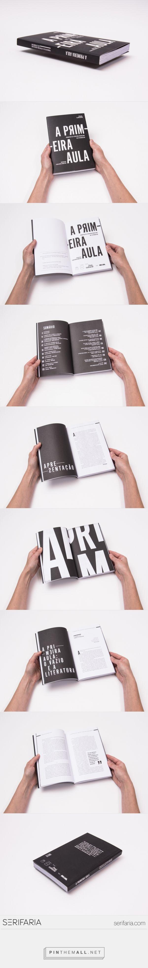 www.serifaria.com [SERIFARIA | graphic design studio] A Serifaria foi responsável pelo projeto e design do livro A Primeira Aula, publicado pelo Itaú Cultural.