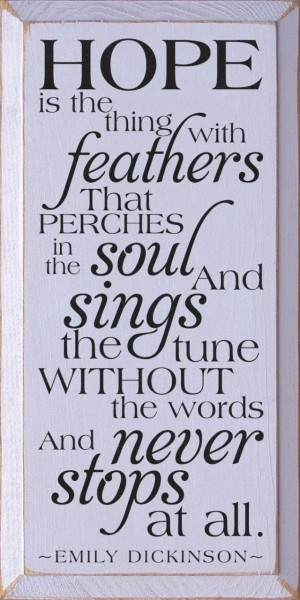 Sawdust City LLC - Hope Is The Thing With Feathers That Perches In The Soul... - Emily Dickinson, $30.00 (http://www.sawdustcityllc.com/hope-is-the-thing-with-feathers-that-perches-in-the-soul-emily-dickinson/)