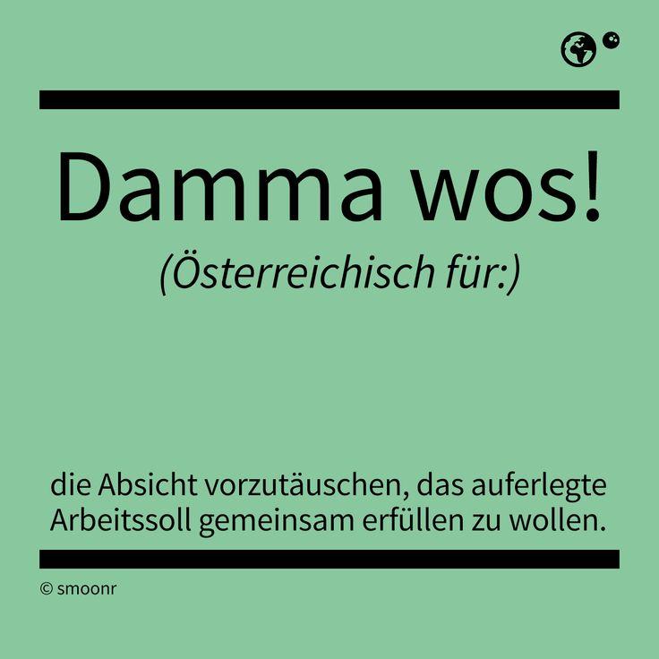 """""""Damma wos!"""" - Österreichisch für die Absicht vortäusche, das auferlegte Arbeitssoll gemeinsam erfüllen zu wollen."""