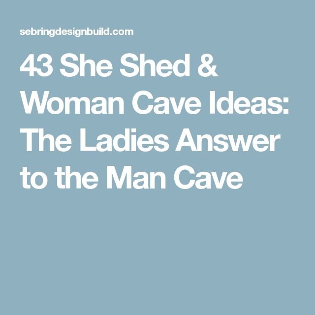 43 She Shed & Woman Cave Ideas: The Ladies Answer to the Man Cave