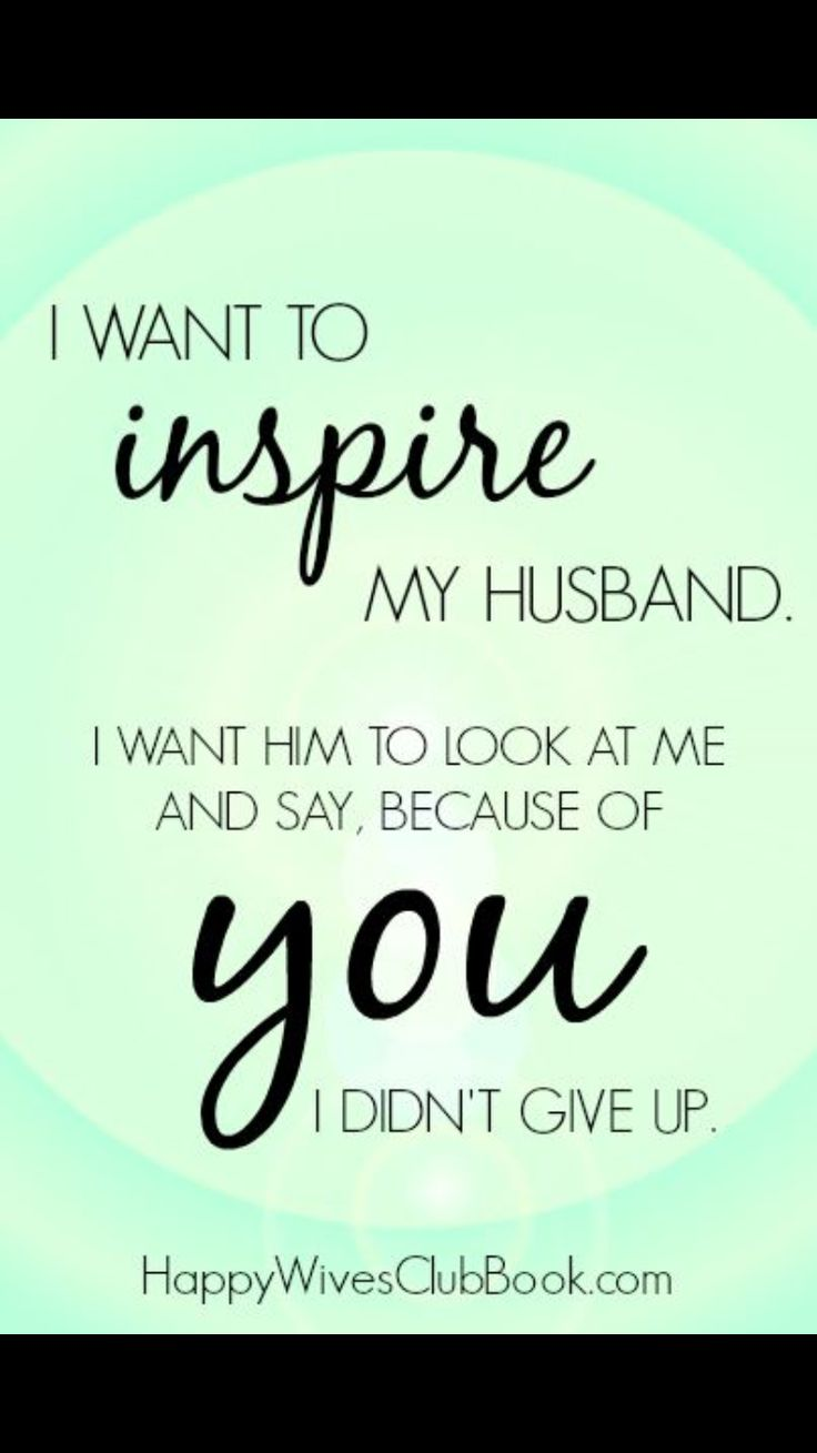 Quotes About Love I Didnt Give Up Happy Wives Club Quotes About Love Description I want to inspire my husband I want him to look at me and say because of