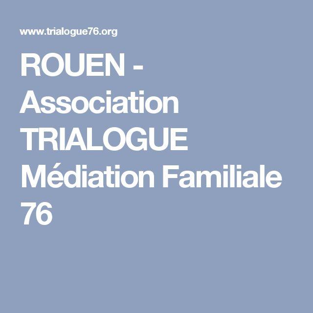 ROUEN - Association TRIALOGUE Médiation Familiale 76