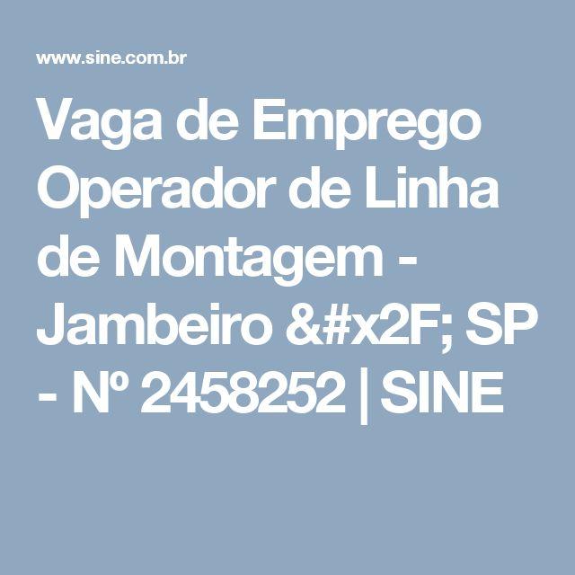 Vaga de Emprego Operador de Linha de Montagem - Jambeiro / SP - Nº 2458252 | SINE