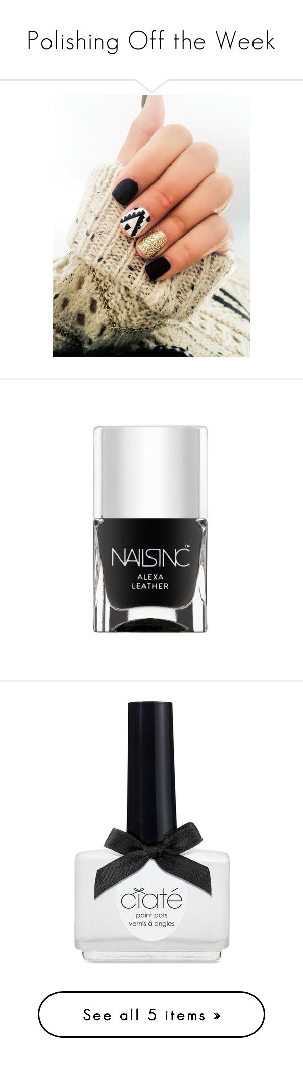 """Polishing Off the Week"" by polyvore-editorial ❤ liked on Polyvore featuring nailpolish, polishingofftheweek, newnownails, beauty products, nail care, nail polish, nails inc nail polish, nails inc., nails and ciate nail polish"