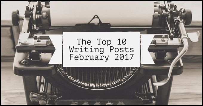 The Top 10 Writing Posts From February 2017 – Writers Write