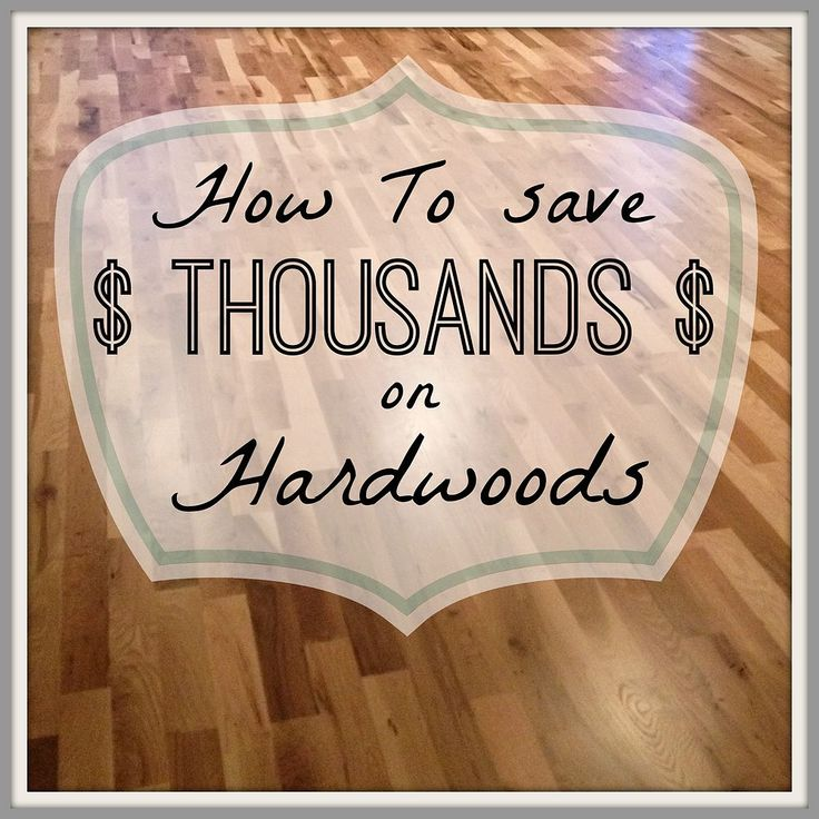 how to save thousands on hardwoods