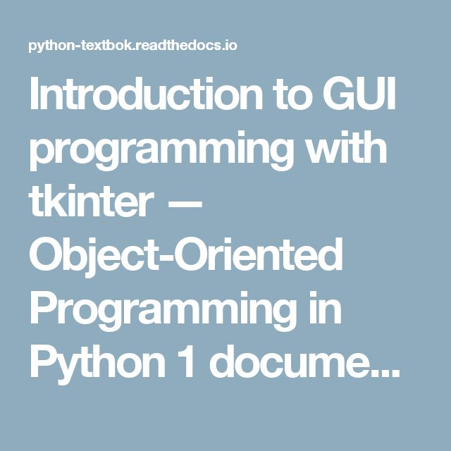 Introduction to GUI programming with tkinter — Object-Oriented Programming in Python 1 documentation