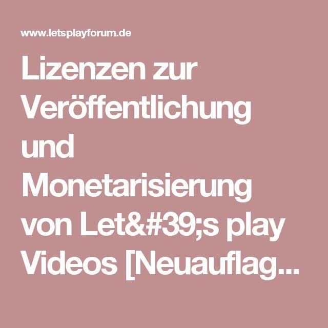 Lizenzen zur Veröffentlichung und Monetarisierung von Let's play Videos [Neuauflage]  - Archiv - LetsPlayForum.de – Deine Let's Play Community