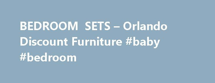 BEDROOM SETS – Orlando Discount Furniture #baby #bedroom http://bedroom.remmont.com/bedroom-sets-orlando-discount-furniture-baby-bedroom/  #bedroom furniture orlando # to browse our adult bedroom sets click here Bedroom is the place where everyone rests after the end of a tiring day. Henceforth it is very essential to select the perfect furniture as per your requirement and definitely those that don't make your room clumsy. At the same time you have to keep such furniture which are not only…