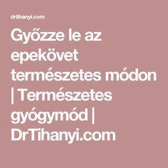 Győzze le az epekövet természetes módon | Természetes gyógymód | DrTihanyi.com