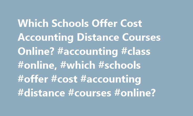 Which Schools Offer Cost Accounting Distance Courses Online? #accounting #class #online, #which #schools #offer #cost #accounting #distance #courses #online? http://florida.nef2.com/which-schools-offer-cost-accounting-distance-courses-online-accounting-class-online-which-schools-offer-cost-accounting-distance-courses-online/  # Which Schools Offer Cost Accounting Distance Courses Online? Read about four schools that offer cost accounting courses through distance learning. Explore the course…