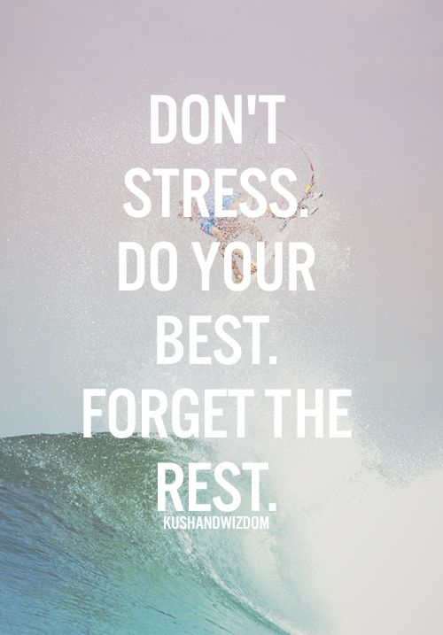 don t stress do your best forget the rest chill vibes