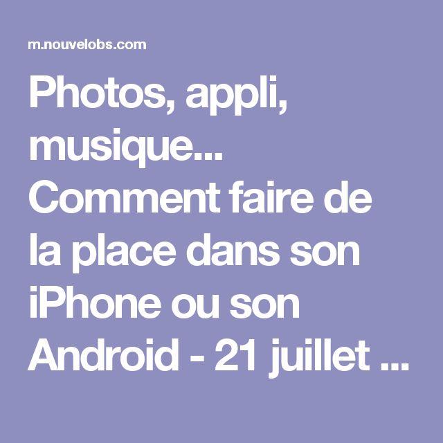 Photos, appli, musique... Comment faire de la place dans son iPhone ou son Android - 21 juillet 2015 - L'Obs