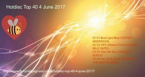 Hotdisc Top 40 4 June 2017 weekly chart. 01 01 Bud Light Blue Coffey Anderson 02 02 MFC (Mama's Fried Chicken) Billy Yates 03 03 Take Me Back Brenda Burch 04 04