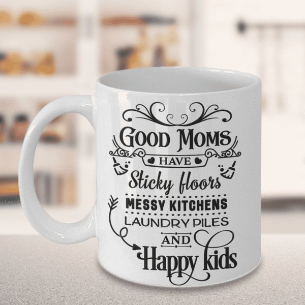 Best Gift for Mom Mug Good Moms Have Sticky Floors Messy Kitchens Laundry Piles and Happy Kids Funny Ceramic Coffee mug Gift for Mom