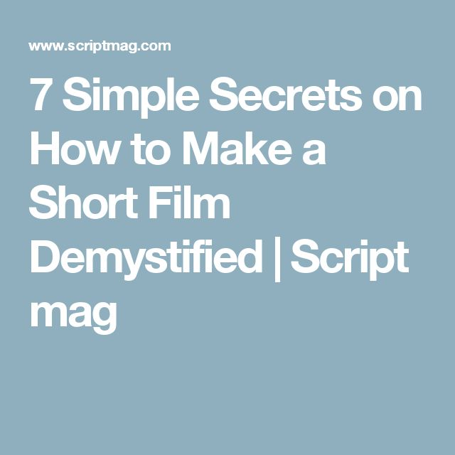 7 Simple Secrets on How to Make a Short Film Demystified | Script mag