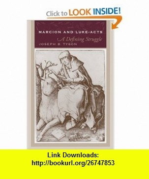 Marcion and Luke-Acts A Defining Struggle (9781570036507) Joseph B. Tyson , ISBN-10: 1570036500  , ISBN-13: 978-1570036507 ,  , tutorials , pdf , ebook , torrent , downloads , rapidshare , filesonic , hotfile , megaupload , fileserve