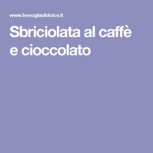 Sbriciolata al caffè e cioccolato