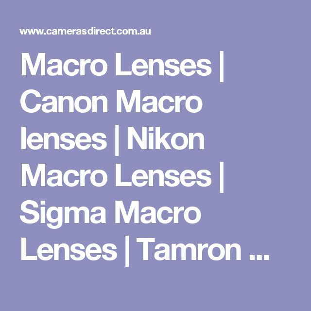 Macro Lenses   Canon Macro lenses   Nikon Macro Lenses   Sigma Macro Lenses   Tamron Macro Lenses