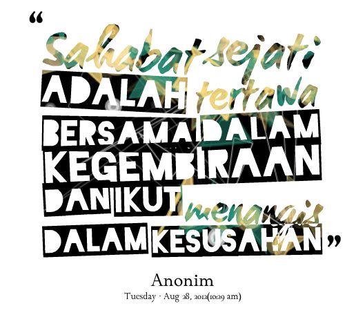 Quotes from Siti Marnina: Sahabat sejati adalah tertawa bersama dalam kegembiraan dan ikut menangis dalam kesusahan - Inspirably.com