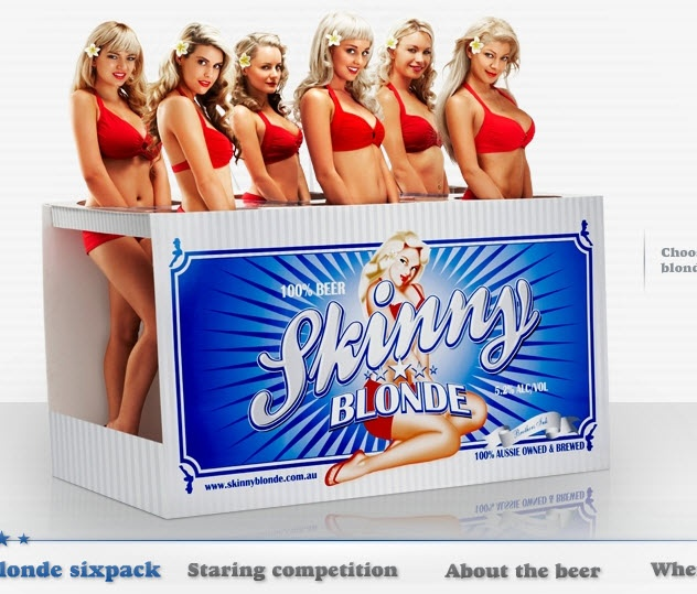 Skinny Blonde advert. Women literally replace the bottles in this ad. …Objectified, interchangeable and commodified for the use of men. And we wonder why many men feel they are entitled to a gorgeous, young woman. Advertising does so much more than sell a product, they sell ideas and reflect our cultural values. We rarely see men posed in this manner.