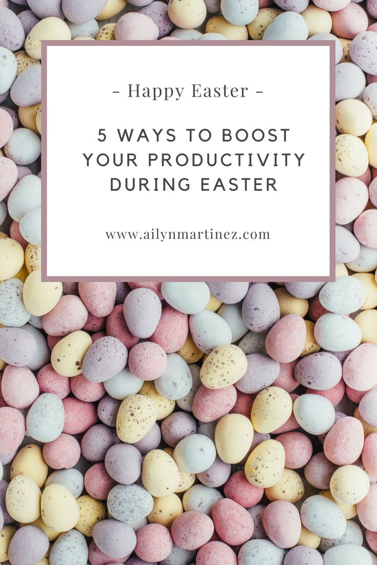 Do this 5 Things To Boost Your Productivity During Easter