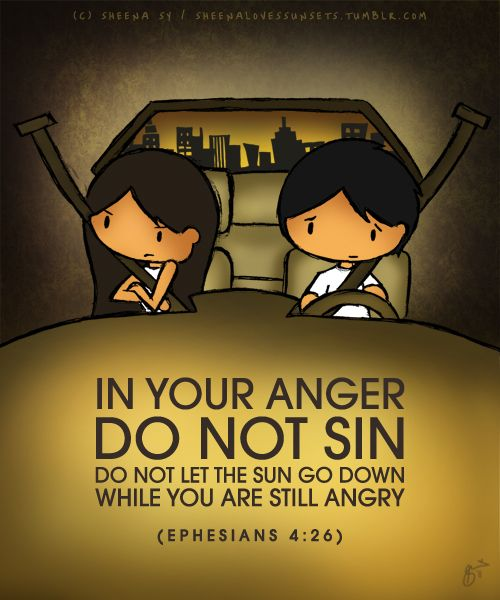 """In your anger, do not sin!""  This means you can be angry and not sin! True enough, because Jesus Himself, who was sinless, got angry (see Matthew 21:12) God got angry a lot because of the Israelites' disobedience (see the Old Testament) There is such a thing as righteous anger. But more often than not, the anger we experience everyday isn't this kind.  When you get into an argument with someone, check your heart. Do you refuse to forgive because your pride was hurt? Learn to humble…"