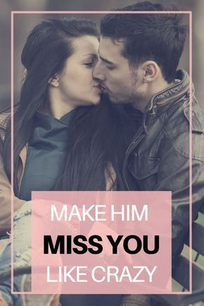 how to make a woman miss you more