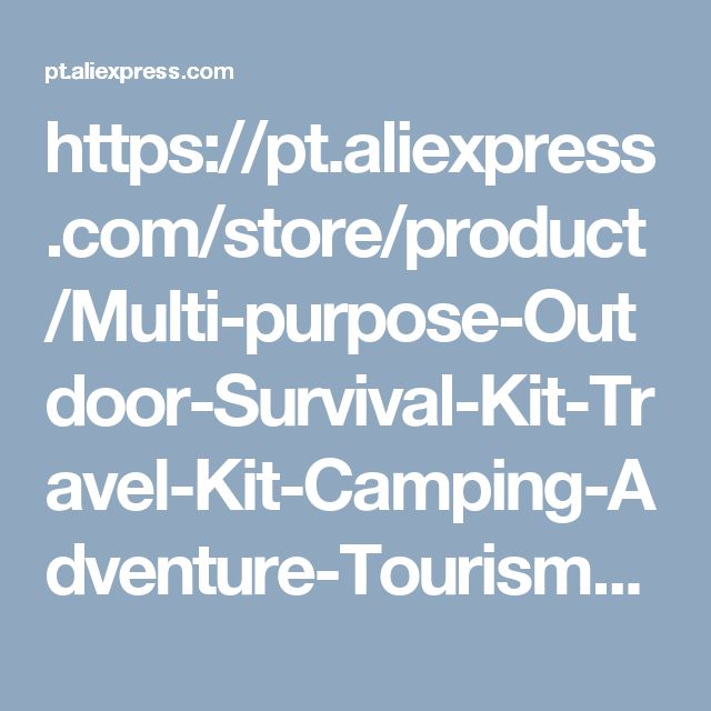 https://pt.aliexpress.com/store/product/Multi-purpose-Outdoor-Survival-Kit-Travel-Kit-Camping-Adventure-Tourism-Security-Tool-Camping-Set-EDC/1948970_32733437213.html