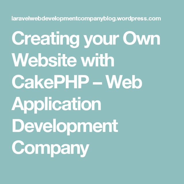 Creating your Own Website with CakePHP – Web Application Development Company