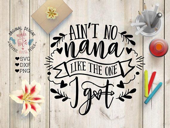 nana svg, Ain't no nana like the one I got, Mother's Day svg, nana cut file and printable