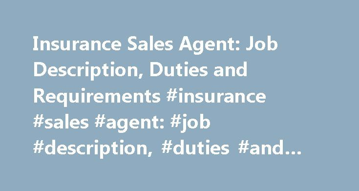 Insurance Sales Agent: Job Description, Duties and Requirements #insurance #sales #agent: #job #description, #duties #and #requirements http://ohio.remmont.com/insurance-sales-agent-job-description-duties-and-requirements-insurance-sales-agent-job-description-duties-and-requirements/  Insurance Sales Agent: Job Description, Duties and Requirements Essential Information Insurance sales agents operate as independent brokers or work for insurance companies selling life, auto, home and related…