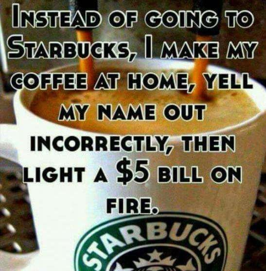 Haaa. Not! I make my Starbucks at home ....kcups!