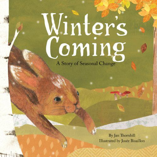 Winter's Coming: A Story of Seasonal Change - MAIN Juvenile PZ10.3.T393 Win 2014   - check availability @ https://library.ashland.edu/search/i?SEARCH=177147002X