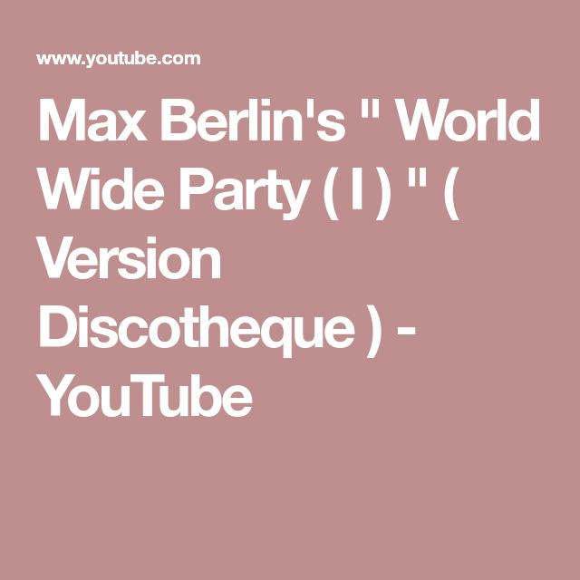 "Max Berlin's "" World Wide Party ( I ) "" ( Version Discotheque ) - YouTube"
