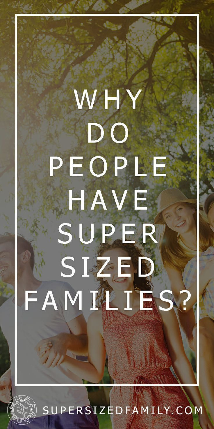 Why Do People Have Supersized Families Supersized Family Quotes About Motherhood Quotes For Kids Christian Parenting