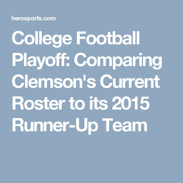 College Football Playoff: Comparing Clemson's Current Roster to its 2015 Runner-Up Team