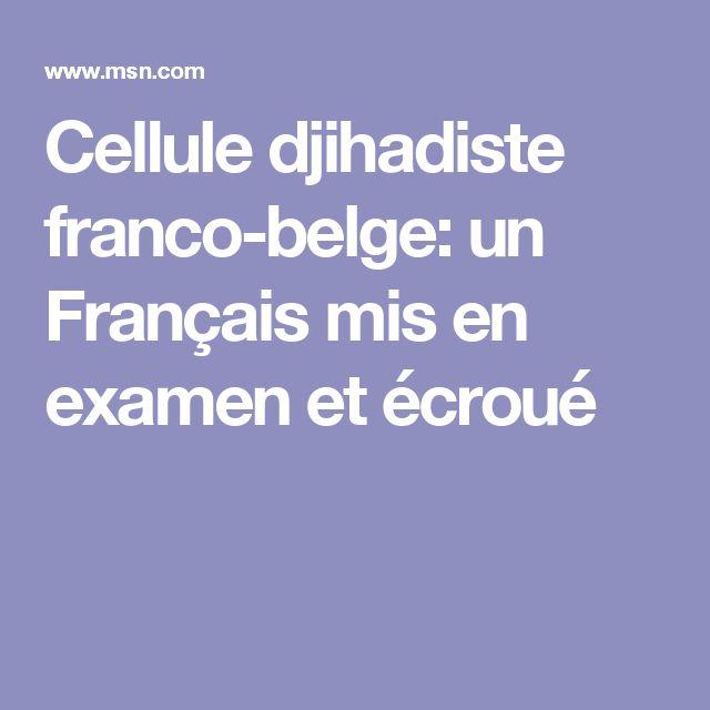 Cellule djihadiste franco-belge: un Français mis en examen et écroué