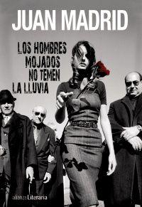 'Los hombres mojados no temen la lluvia', Juan Madrid. Sicarios, prostitutas, sadismo, mafia, tráfico de drogas, blanqueo, crisis mundial