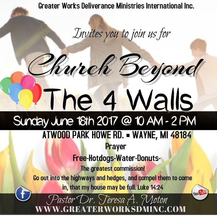 Come out and be blessed, Greater Works Deliverance Ministries International Inc. presents, Church Beyond The Four Walls. Sunday June 18th 2017 10AM to 2PM @ Atwood Park, Howe Rd, Wayne MI. 48184 great worship, Free Hotdogs, Water, Donuts & Prayer. For more information contact 734.641.0940. The greatest commission: Go out into the highways and hedges, and compel them to come in, that my house may be filled. Luke 14:23 Dr. Teresa Moton