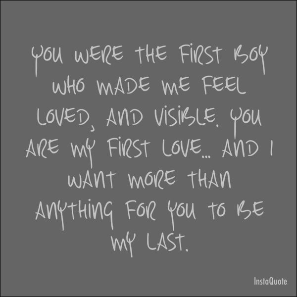my first and last love I remember the first time i saw and spoke to my husband (he is my first and hopefully last love) and i even remember his first words, his clothes and his nervous smile it was more than ten years ago but i remember almost every detail about the first time i met my love 3.