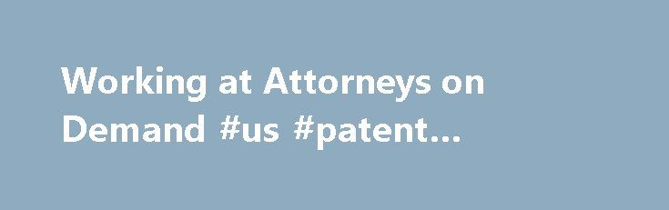Working at Attorneys on Demand #us #patent #attorney http://attorney.remmont.com/working-at-attorneys-on-demand-us-patent-attorney/  #attorneys on demand Attorneys on Demand Close to home. Nice co-workers. Let you dress casually. Very poor training. They expected you to learn everything in a day. A real sink or swim business. They deal with attorneys so they should really invest a bit more time training their employees so mistakes don t happen. I […]